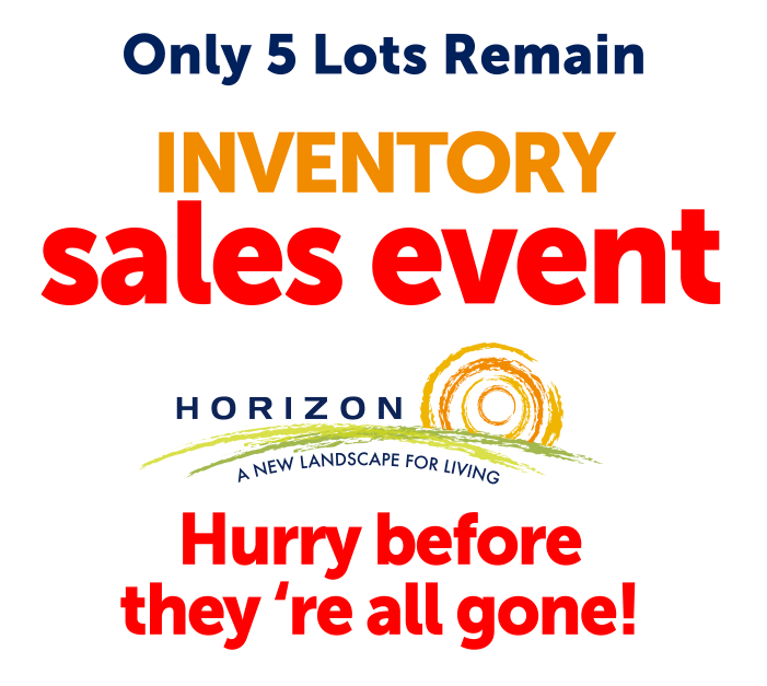 Only 5 Lots Remain Inventory Sales Event Hurry before they're all gone!